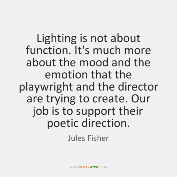 Lighting is not about function. It's much more about the mood and ...