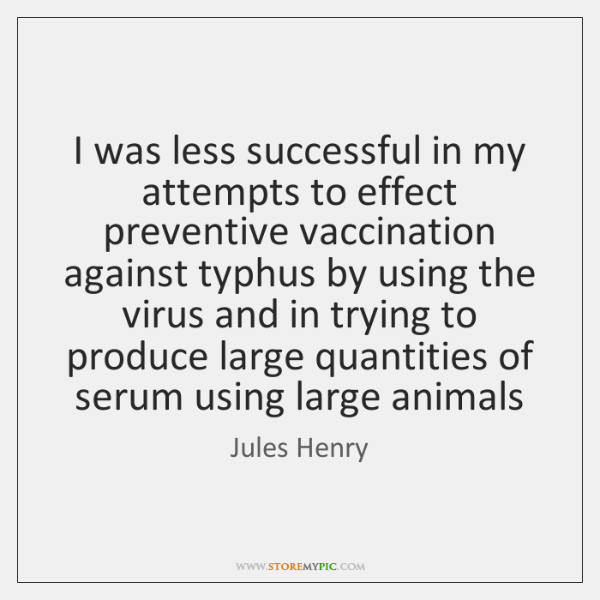 I was less successful in my attempts to effect preventive vaccination against ...