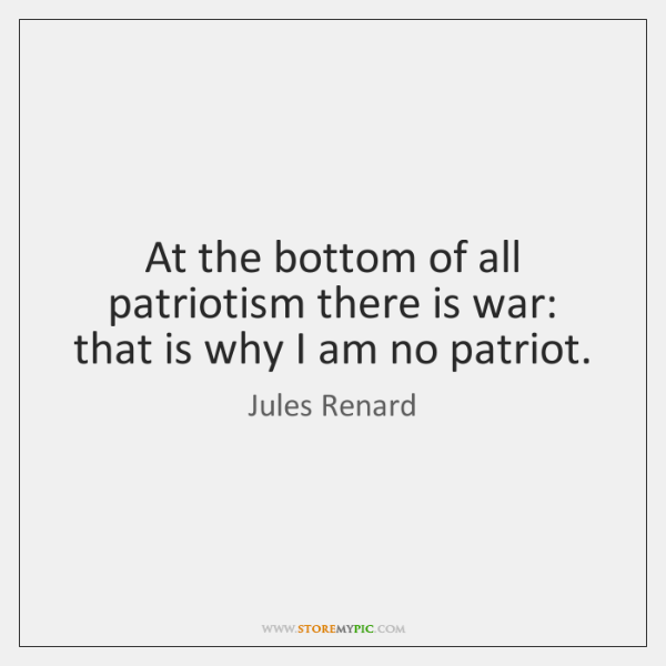 At the bottom of all patriotism there is war: that is why ...