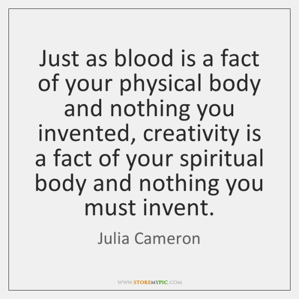 Just as blood is a fact of your physical body and nothing ...
