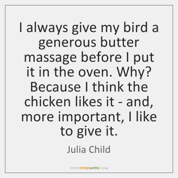 I always give my bird a generous butter massage before I put ...