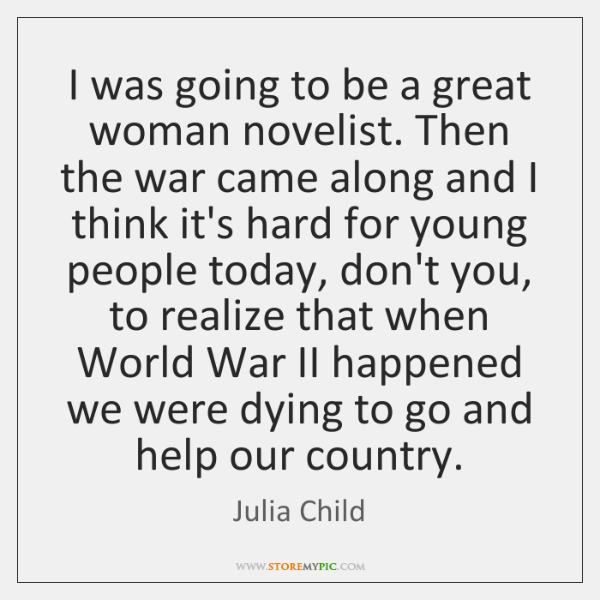 I was going to be a great woman novelist. Then the war ...