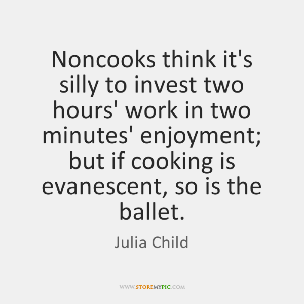 Noncooks think it's silly to invest two hours' work in two minutes' ...