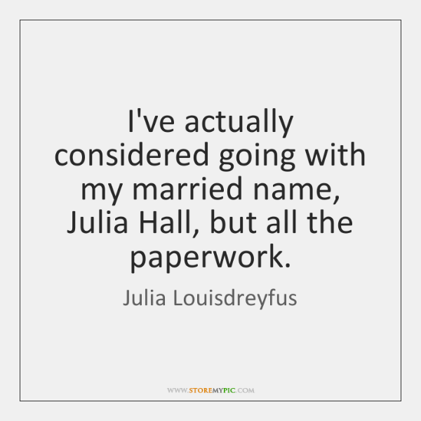 I've actually considered going with my married name, Julia Hall, but all ...