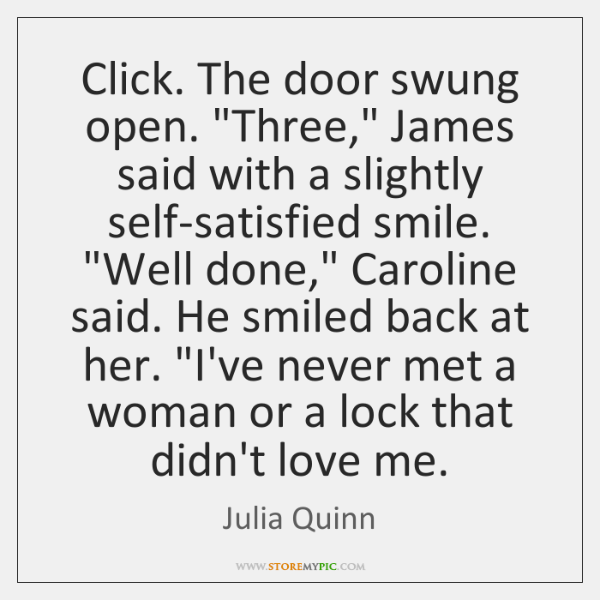 "Click. The door swung open. ""Three,"" James said with a slightly self-satisfied ..."