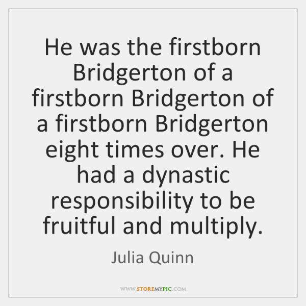 He was the firstborn Bridgerton of a firstborn Bridgerton of a firstborn ...
