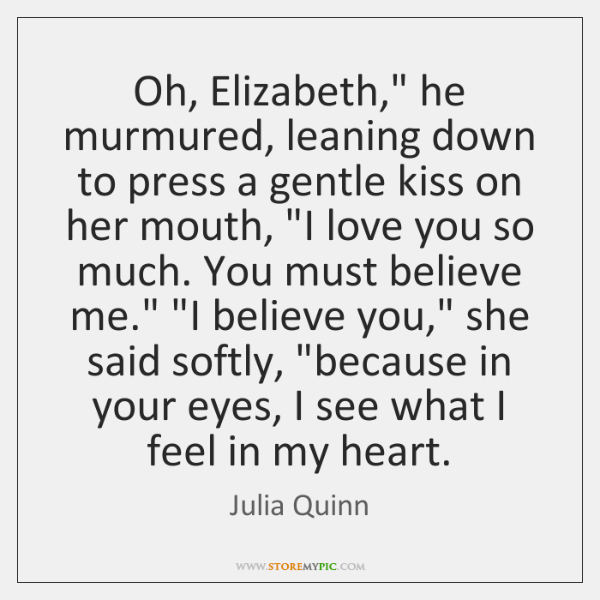 """Oh, Elizabeth,"""" he murmured, leaning down to press a gentle kiss on ..."""