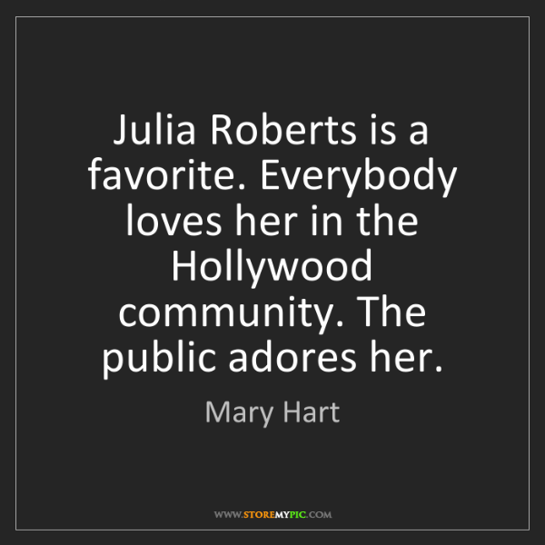 Mary Hart: Julia Roberts is a favorite. Everybody loves her in the...