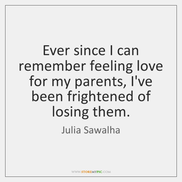 Ever since I can remember feeling love for my parents, I've been ...