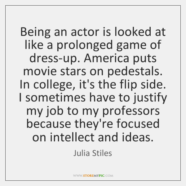 Being an actor is looked at like a prolonged game of dress-up. ...