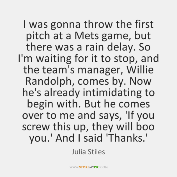 I was gonna throw the first pitch at a Mets game, but ...