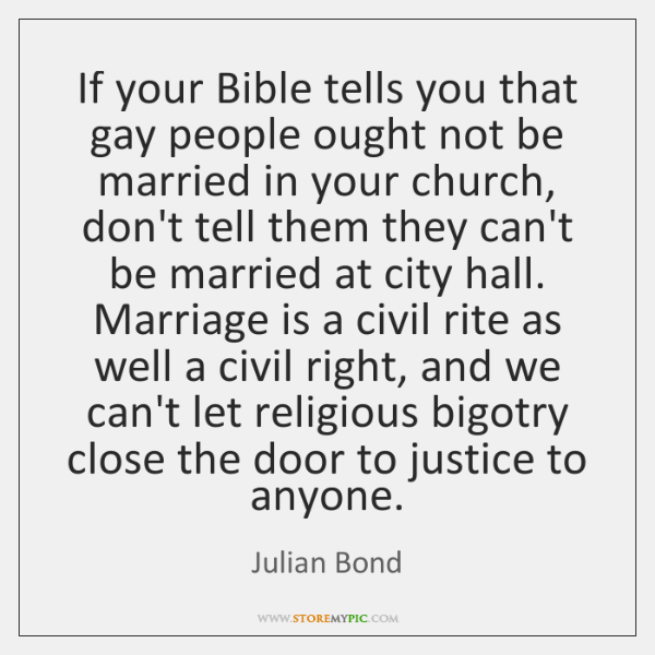 If your Bible tells you that gay people ought not be married ...