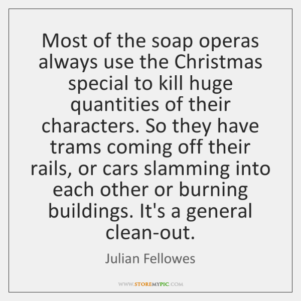 Most of the soap operas always use the Christmas special to kill ...