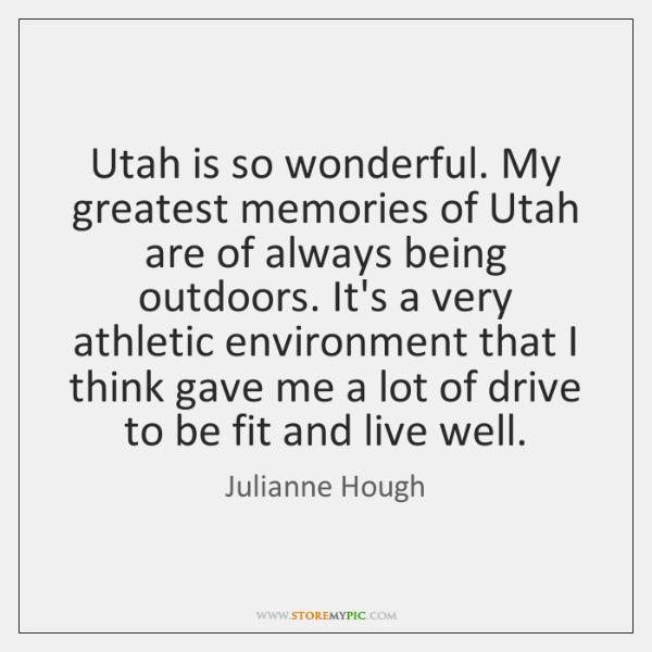 Utah is so wonderful. My greatest memories of Utah are of always ...