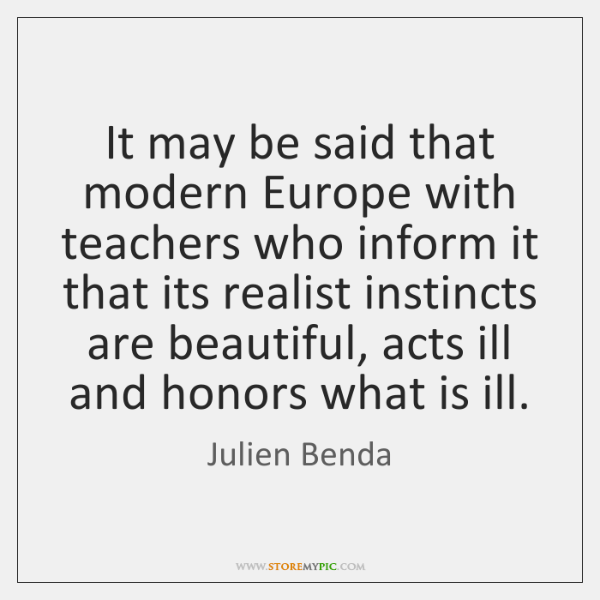 It may be said that modern Europe with teachers who inform it ...