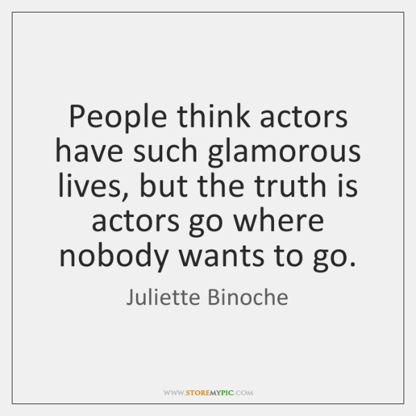 People think actors have such glamorous lives, but the truth is actors ...