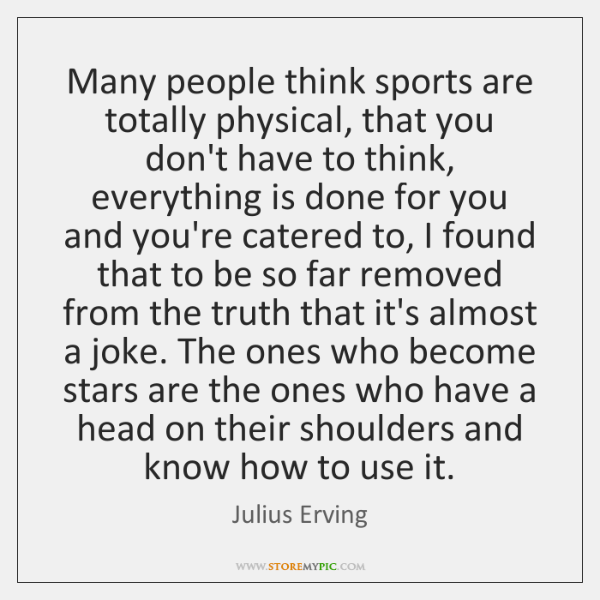 Many people think sports are totally physical, that you don't have to ...