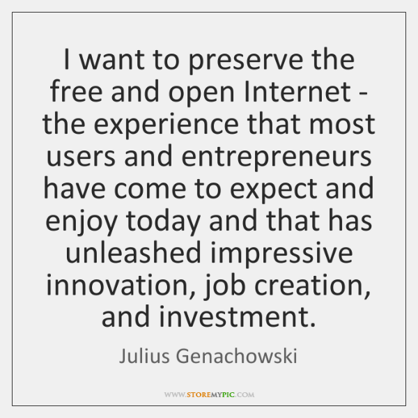 I want to preserve the free and open Internet - the experience ...