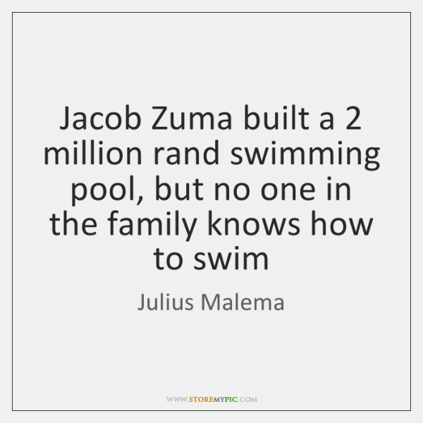 Jacob Zuma built a 2 million rand swimming pool, but no one in ...