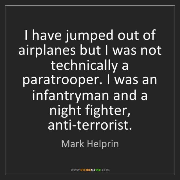 Mark Helprin: I have jumped out of airplanes but I was not technically...
