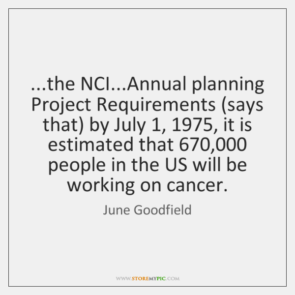 ...the NCI...Annual planning Project Requirements (says that) by July 1, 1975, it is ...