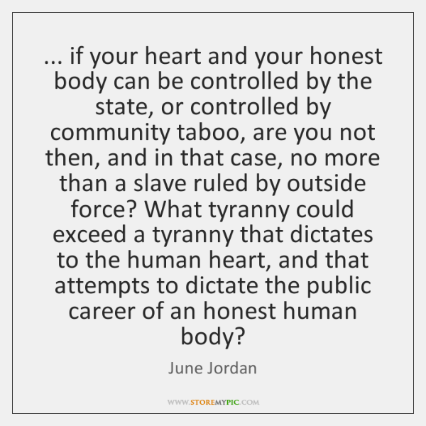 ... if your heart and your honest body can be controlled by the ...
