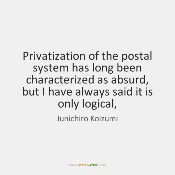 Privatization of the postal system has long been characterized as absurd, but ...