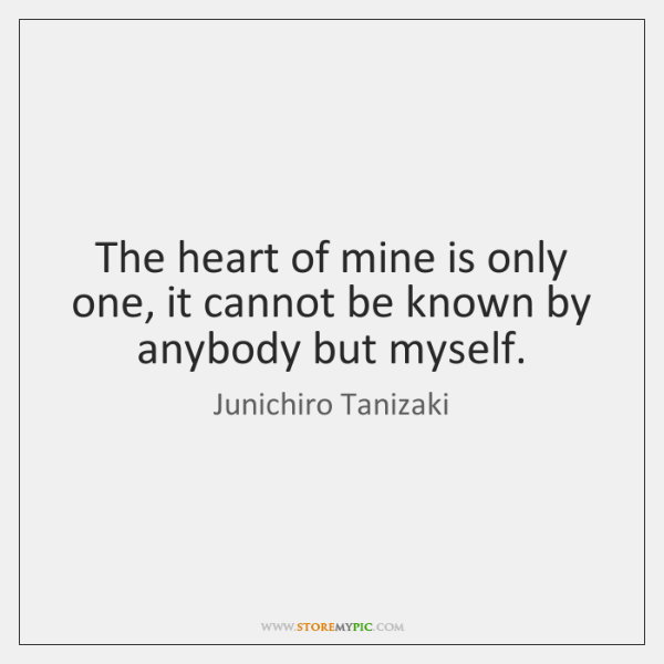 The heart of mine is only one, it cannot be known by ...