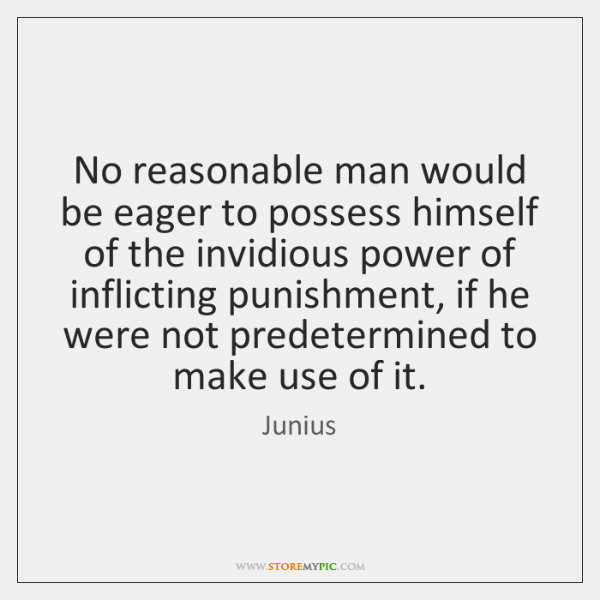 No reasonable man would be eager to possess himself of the invidious ...