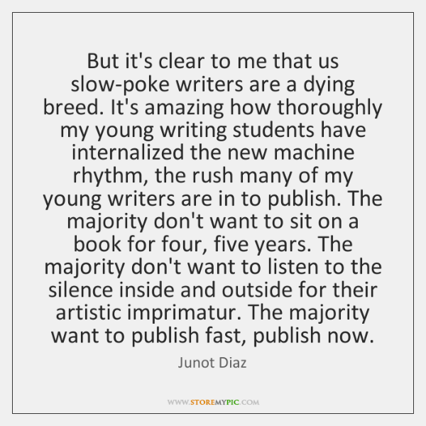 But it's clear to me that us slow-poke writers are a dying ...