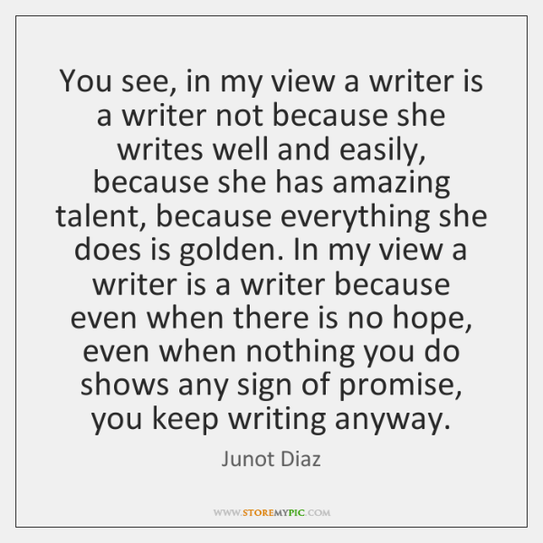 You see, in my view a writer is a writer not because ...