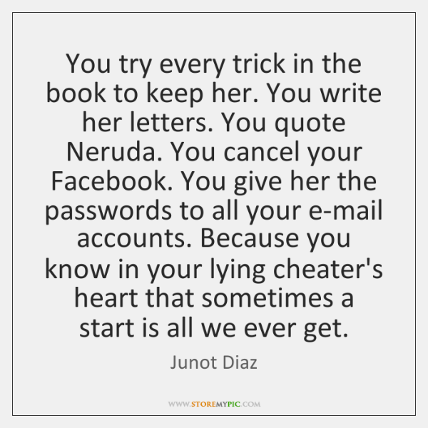 You try every trick in the book to keep her. You write ...