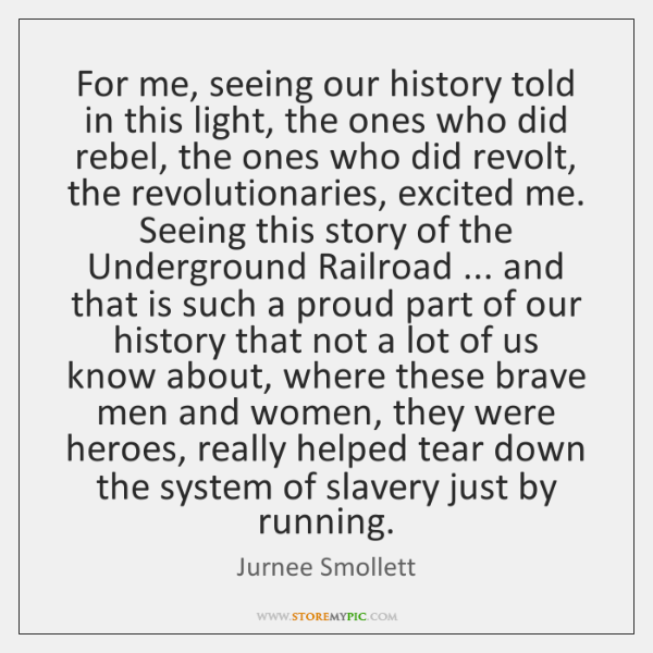 For me, seeing our history told in this light, the ones who ...