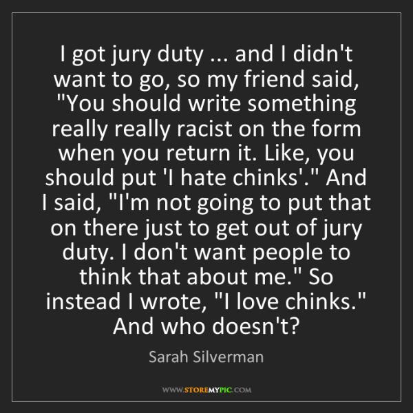 Sarah Silverman: I got jury duty ... and I didn't want to go, so my friend...