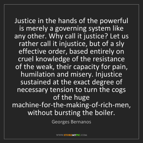 Georges Bernanos: Justice in the hands of the powerful is merely a governing...