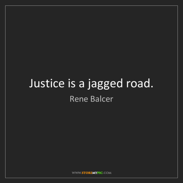 Rene Balcer: Justice is a jagged road.