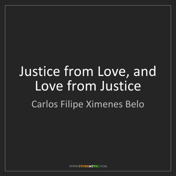 Carlos Filipe Ximenes Belo: Justice from Love, and Love from Justice