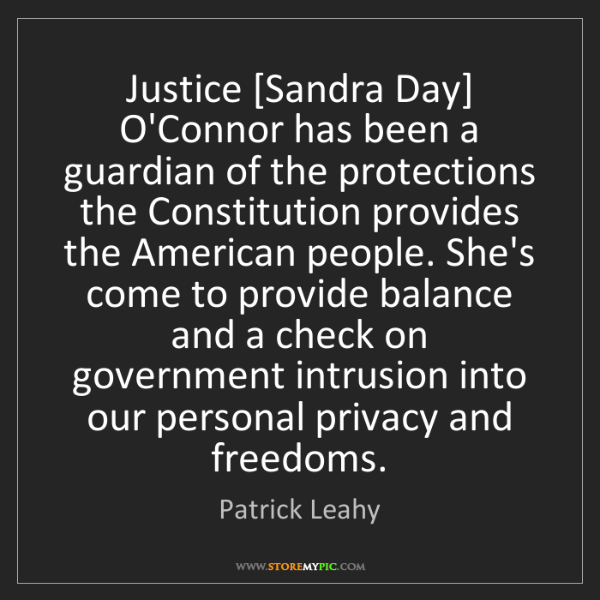 Patrick Leahy: Justice [Sandra Day] O'Connor has been a guardian of...