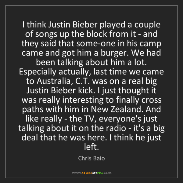 Chris Baio: I think Justin Bieber played a couple of songs up the...