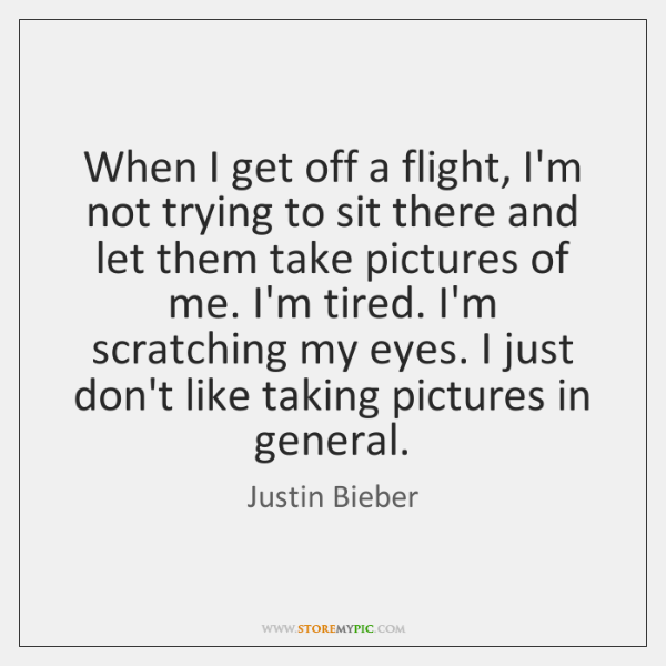 When I get off a flight, I'm not trying to sit there ...