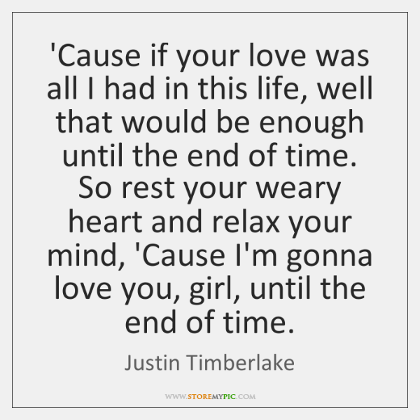 'Cause if your love was all I had in this life, well ...