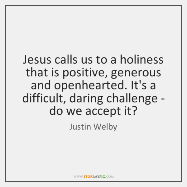 Jesus calls us to a holiness that is positive, generous and openhearted. ...