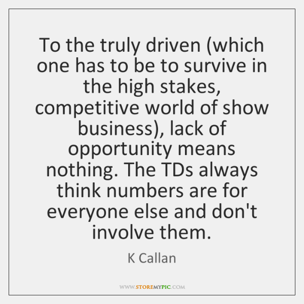 To the truly driven (which one has to be to survive in ...