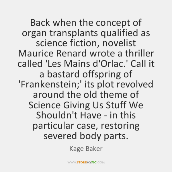 Back when the concept of organ transplants qualified as science fiction, novelist ...