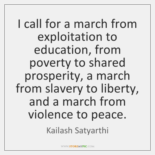 I call for a march from exploitation to education, from poverty to ...
