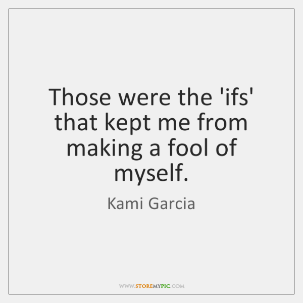 Those were the 'ifs' that kept me from making a fool of ...