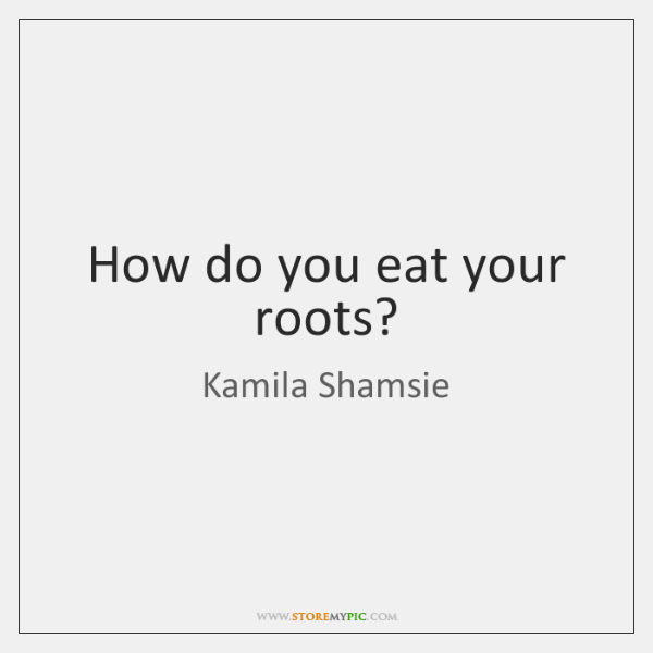 How do you eat your roots?