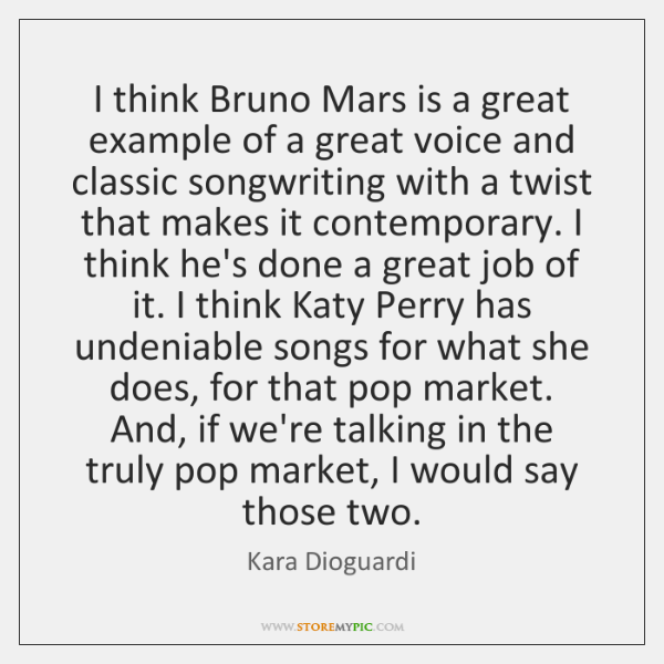 I think Bruno Mars is a great example of a great voice ...