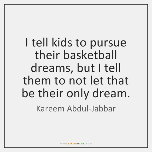 I tell kids to pursue their basketball dreams, but I tell them ...