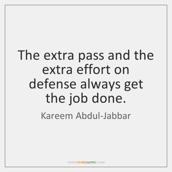The extra pass and the extra effort on defense always get the ...